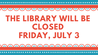 The Library is closed this friday, July 3
