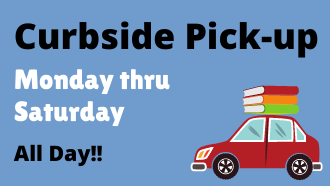 Curbside Pick-up Monday thru Saturday All Day!